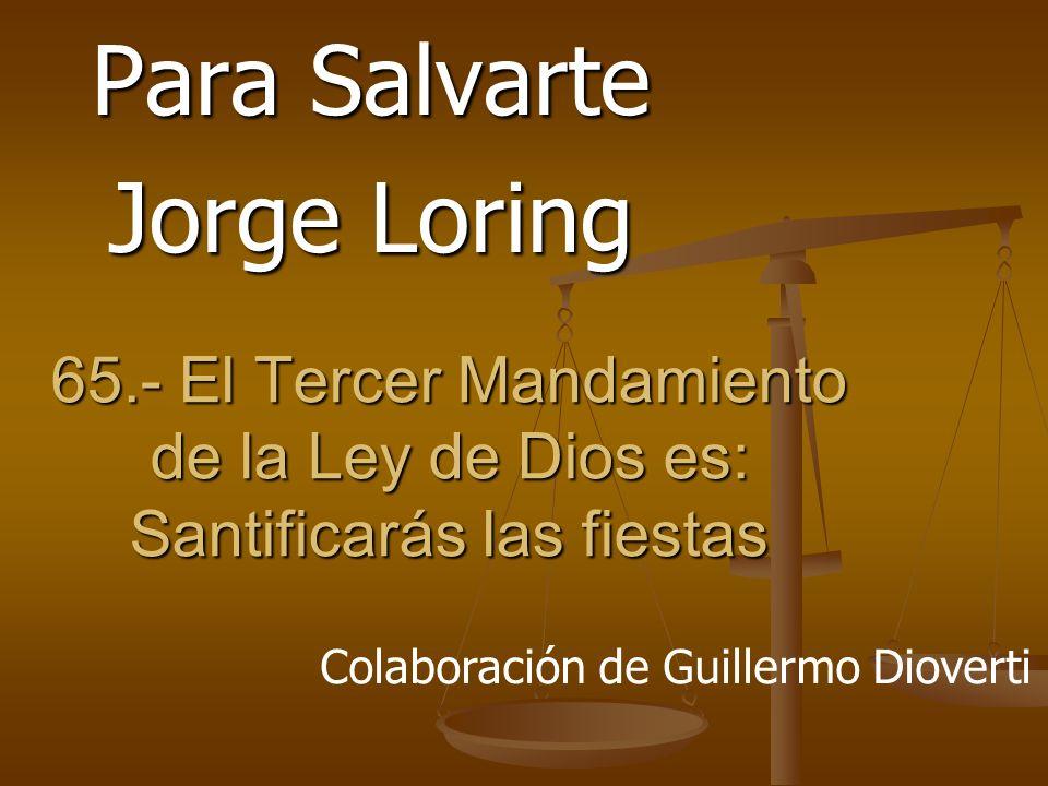65.- El Tercer Mandamiento de la Ley de Dios es: Santificarás las fiestas Para Salvarte Jorge Loring Colaboración de Guillermo Dioverti