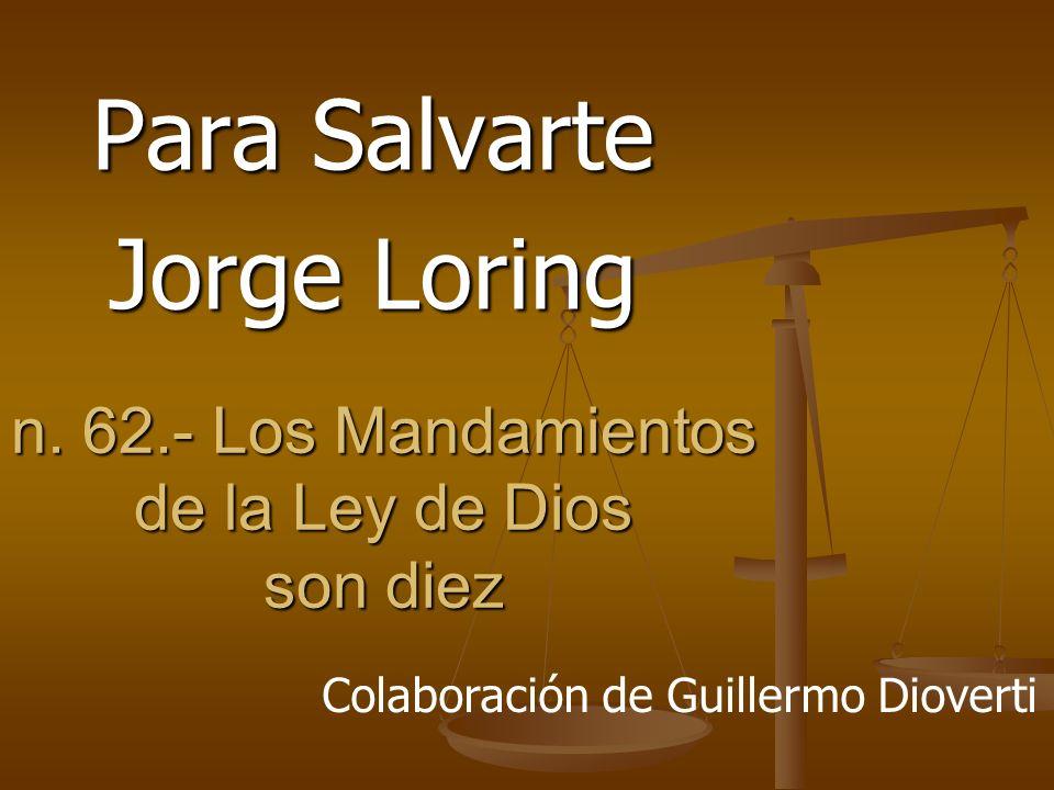 n. 62.- Los Mandamientos de la Ley de Dios son diez Para Salvarte Jorge Loring Colaboración de Guillermo Dioverti