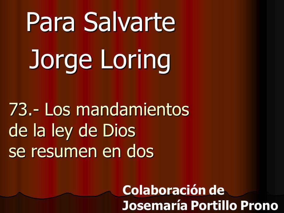 73.- Los mandamientos de la ley de Dios se resumen en dos Colaboración de Josemaría Portillo Prono Para Salvarte Jorge Loring