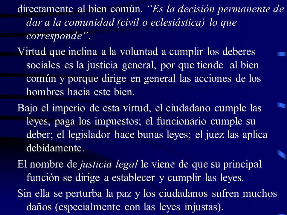 –Pago de los impuestos: Si no se pagan los impuestos se lesiona la justicia general, como cuando no se cumplen las leyes.