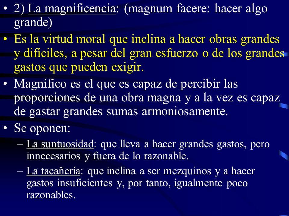 3) La paciencia: con la que soportamos con buen ánimo; capacidad de padecer, de sufrir, es la virtud moral que inclina a sufrir sin demasiadas tristeza los males, especialmente aquellos que son infligidos por otros.