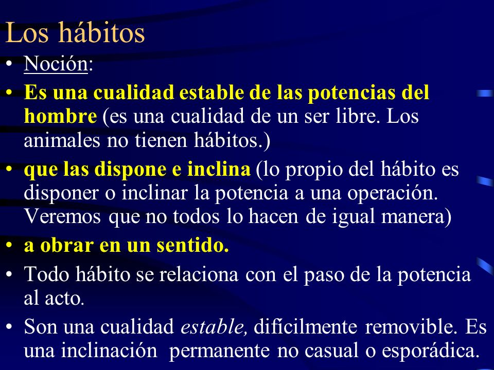 División de los hábitos Pueden ser ENTITATIVOS (como la salud, la gracia) u OPERATIVOS (radican en las potencias).