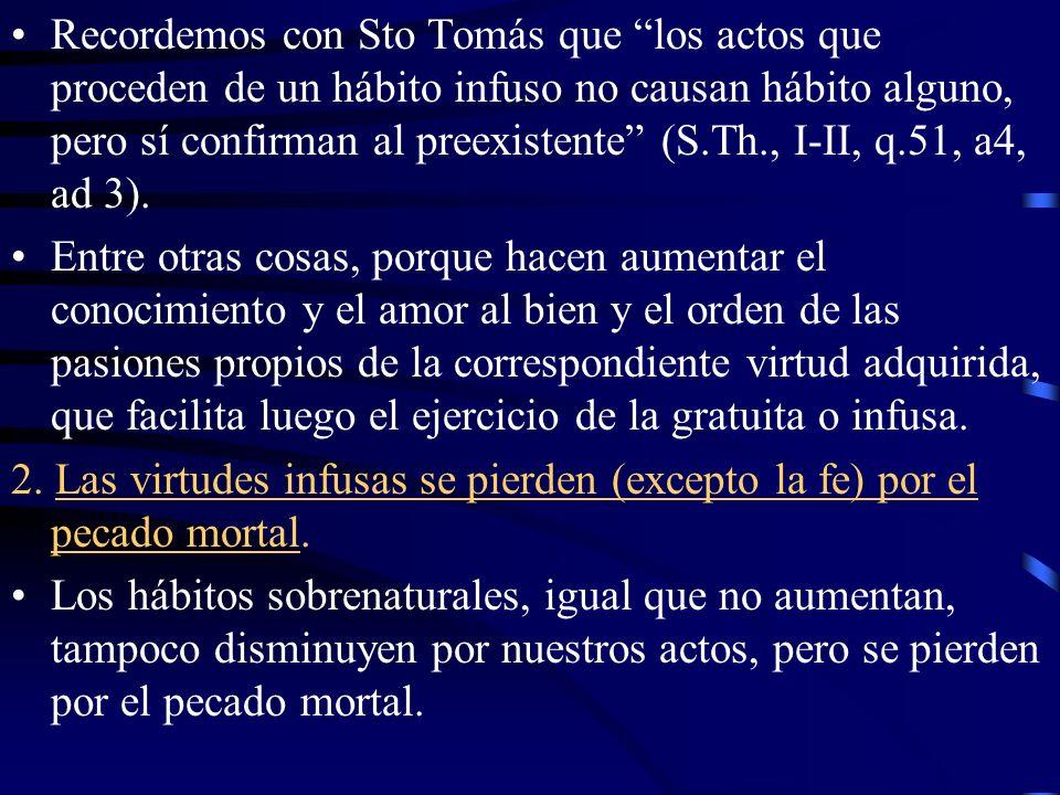 3.La virtudes infusas no pueden disminuir ni aumentar directamente por los actos humanos.