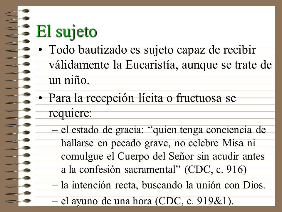El sujeto Todo bautizado es sujeto capaz de recibir válidamente la Eucaristía, aunque se trate de un niño.Todo bautizado es sujeto capaz de recibir vá