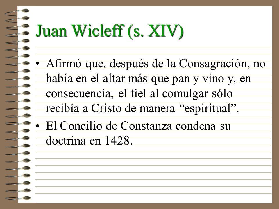 Juan Wicleff (s. XIV) Afirmó que, después de la Consagración, no había en el altar más que pan y vino y, en consecuencia, el fiel al comulgar sólo rec