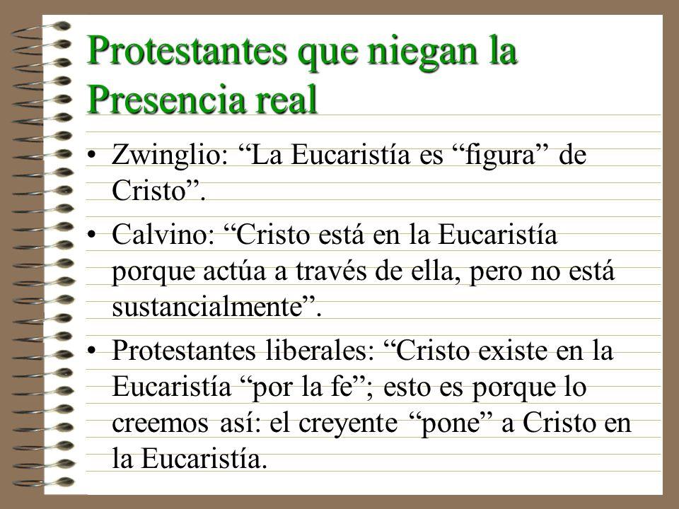 Protestantes que niegan la Presencia real Zwinglio: La Eucaristía es figura de Cristo.Zwinglio: La Eucaristía es figura de Cristo. Calvino: Cristo est
