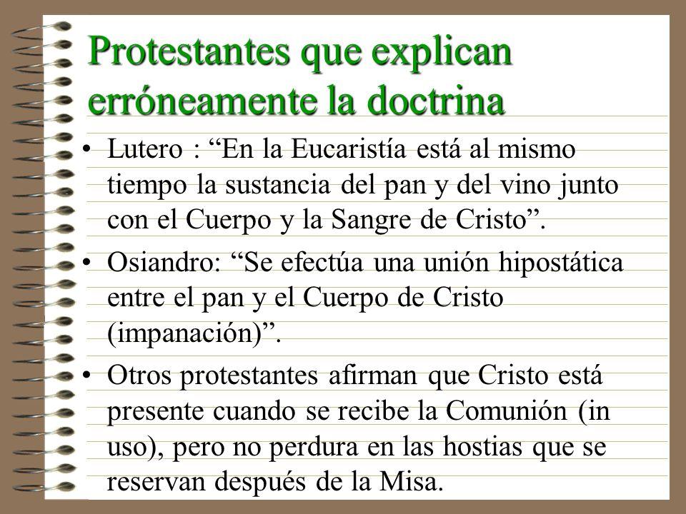 Protestantes que explican erróneamente la doctrina Lutero : En la Eucaristía está al mismo tiempo la sustancia del pan y del vino junto con el Cuerpo