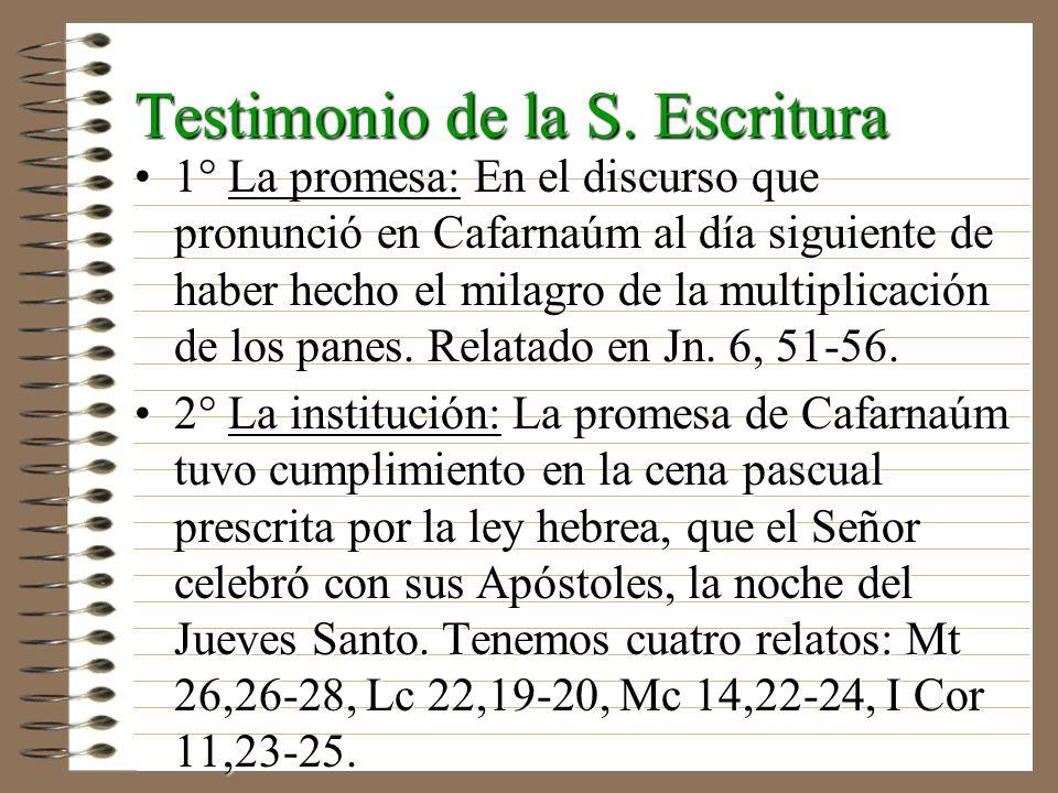 Testimonio de la S. Escritura 1° La promesa: En el discurso que pronunció en Cafarnaúm al día siguiente de haber hecho el milagro de la multiplicación