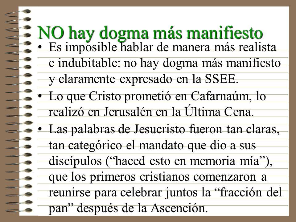 NO hay dogma más manifiesto Es imposible hablar de manera más realista e indubitable: no hay dogma más manifiesto y claramente expresado en la SSEE.Es