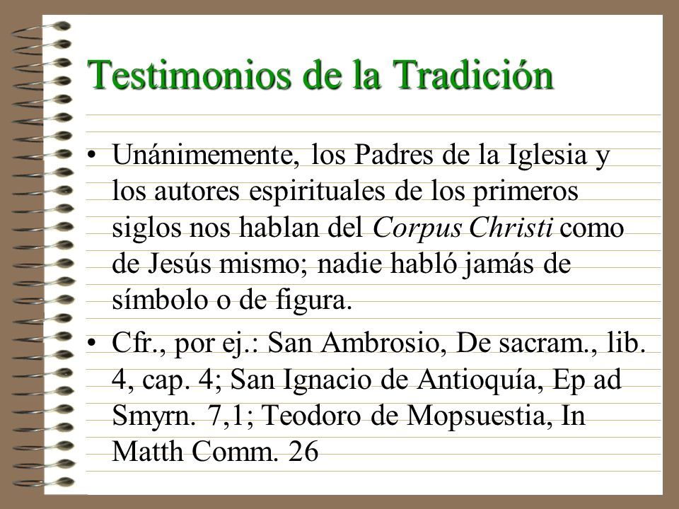 Testimonios de la Tradición Unánimemente, los Padres de la Iglesia y los autores espirituales de los primeros siglos nos hablan del Corpus Christi com
