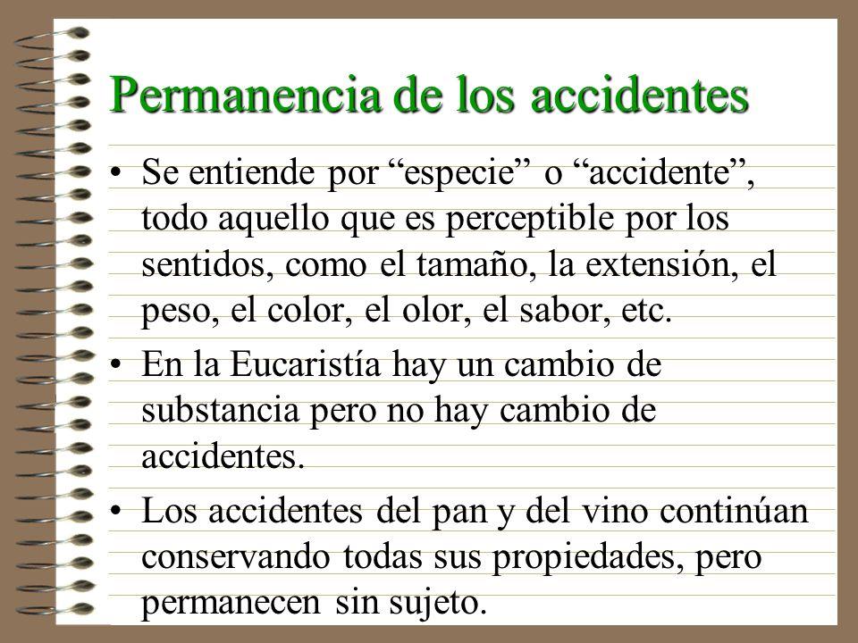 Permanencia de los accidentes Se entiende por especie o accidente, todo aquello que es perceptible por los sentidos, como el tamaño, la extensión, el