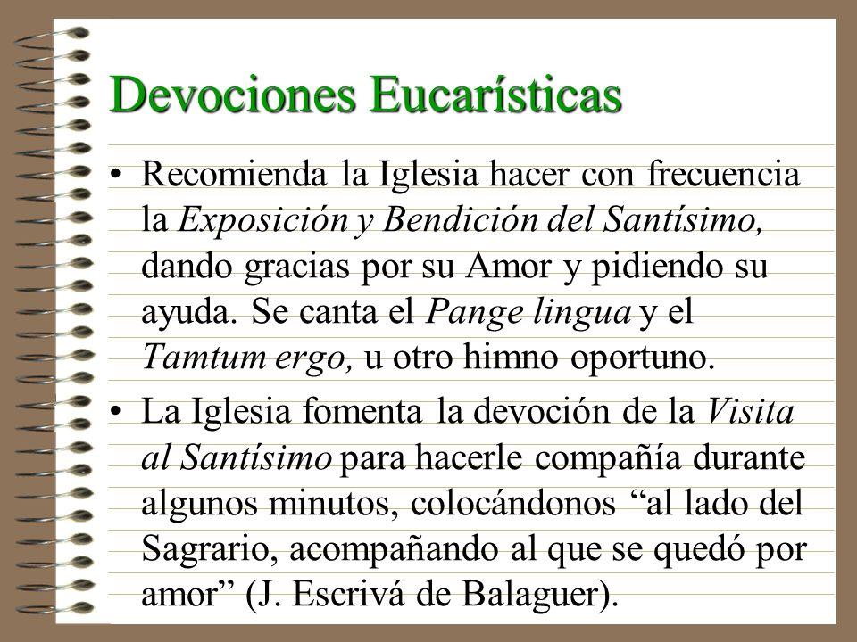 Devociones Eucarísticas Recomienda la Iglesia hacer con frecuencia la Exposición y Bendición del Santísimo, dando gracias por su Amor y pidiendo su ay
