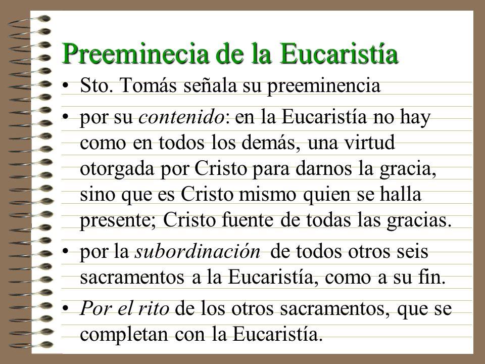 Preeminecia de la Eucaristía Sto. Tomás señala su preeminenciaSto. Tomás señala su preeminencia por su contenido: en la Eucaristía no hay como en todo