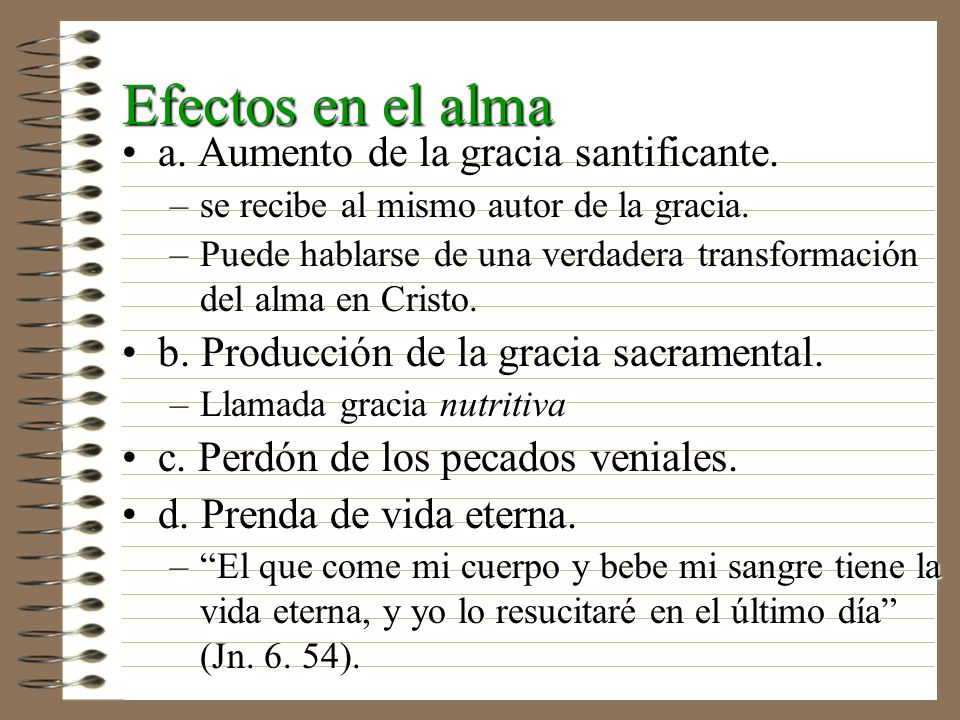 Efectos en el alma a. Aumento de la gracia santificante.a. Aumento de la gracia santificante. –se recibe al mismo autor de la gracia. –Puede hablarse