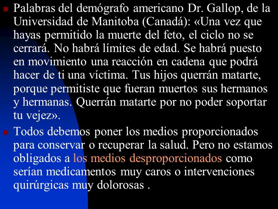 Palabras del demógrafo americano Dr. Gallop, de la Universidad de Manitoba (Canadá): «Una vez que hayas permitido la muerte del feto, el ciclo no se c