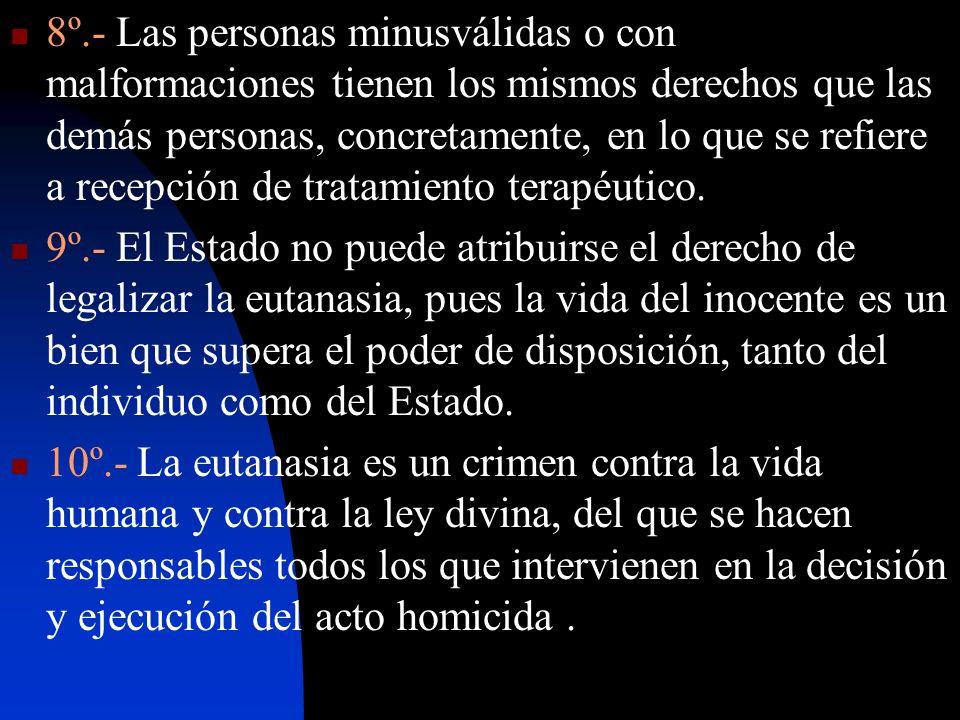8º.- Las personas minusválidas o con malformaciones tienen los mismos derechos que las demás personas, concretamente, en lo que se refiere a recepción