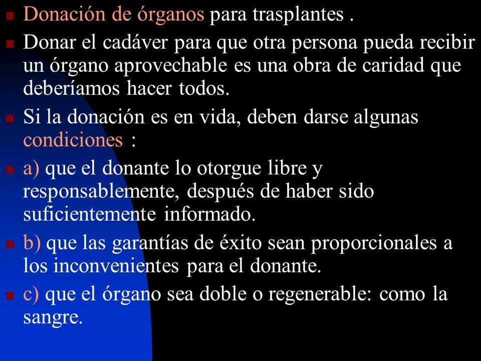 Donación de órganos para trasplantes. Donar el cadáver para que otra persona pueda recibir un órgano aprovechable es una obra de caridad que deberíamo