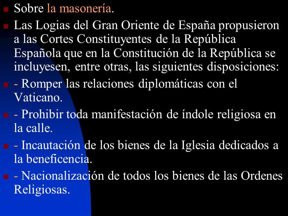 Sobre la masonería. Las Logias del Gran Oriente de España propusieron a las Cortes Constituyentes de la República Española que en la Constitución de l