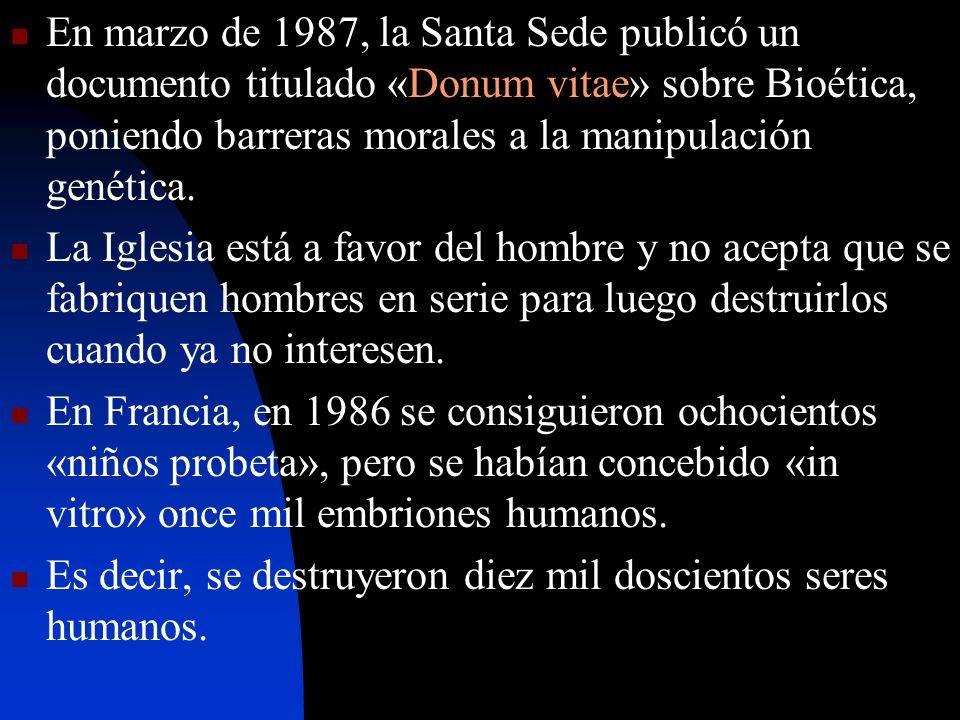 En marzo de 1987, la Santa Sede publicó un documento titulado «Donum vitae» sobre Bioética, poniendo barreras morales a la manipulación genética. La I