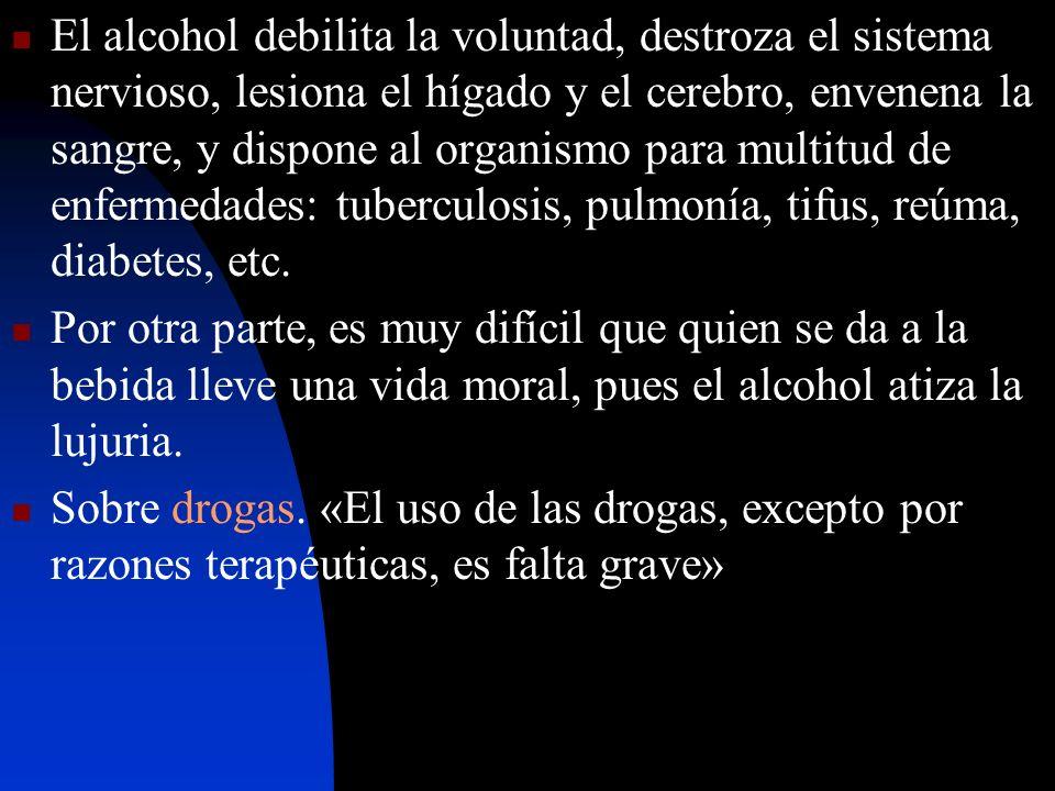 El alcohol debilita la voluntad, destroza el sistema nervioso, lesiona el hígado y el cerebro, envenena la sangre, y dispone al organismo para multitu