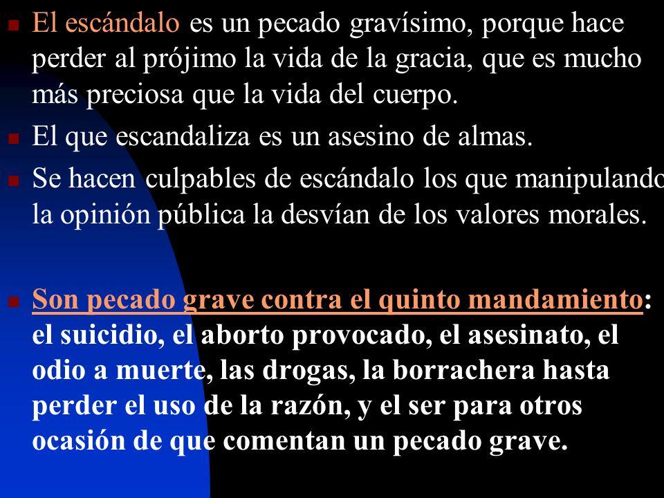 El escándalo es un pecado gravísimo, porque hace perder al prójimo la vida de la gracia, que es mucho más preciosa que la vida del cuerpo. El que esca