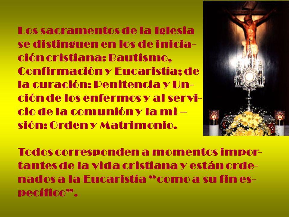 Los sacramentos de la Iglesia se distinguen en los de inicia- ción cristiana: Bautismo, Confirmación y Eucaristía; de la curación: Penitencia y Un- ci