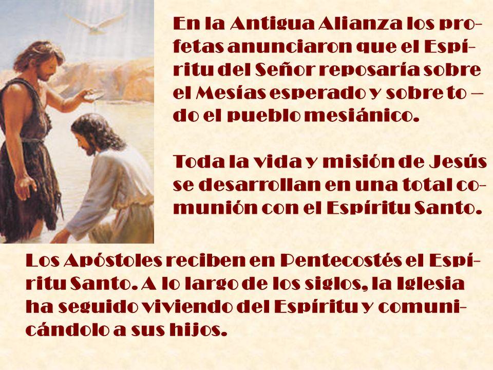 En la Antigua Alianza los pro- fetas anunciaron que el Espí- ritu del Señor reposaría sobre el Mesías esperado y sobre to – do el pueblo mesiánico. To