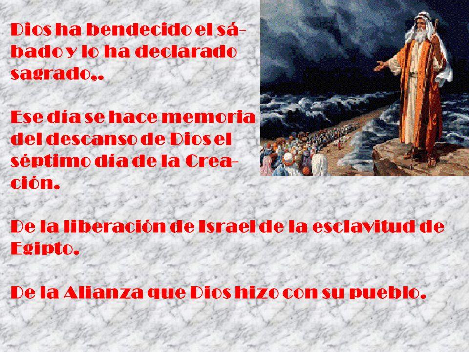 Dios ha bendecido el sá- bado y lo ha declarado sagrado,. Ese día se hace memoria del descanso de Dios el séptimo día de la Crea- ción. De la liberaci