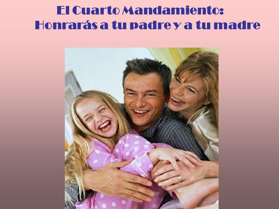 El cuarto mandamiento ordena honrar y respe- tar a nuestros padres.
