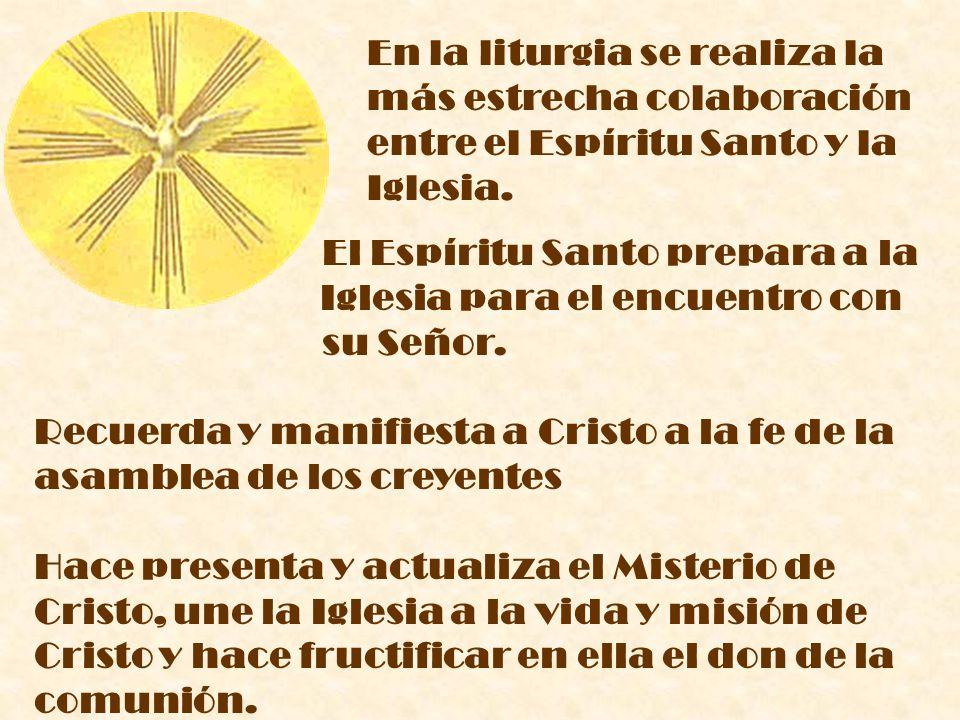 En la liturgia se realiza la más estrecha colaboración entre el Espíritu Santo y la Iglesia. El Espíritu Santo prepara a la Iglesia para el encuentro