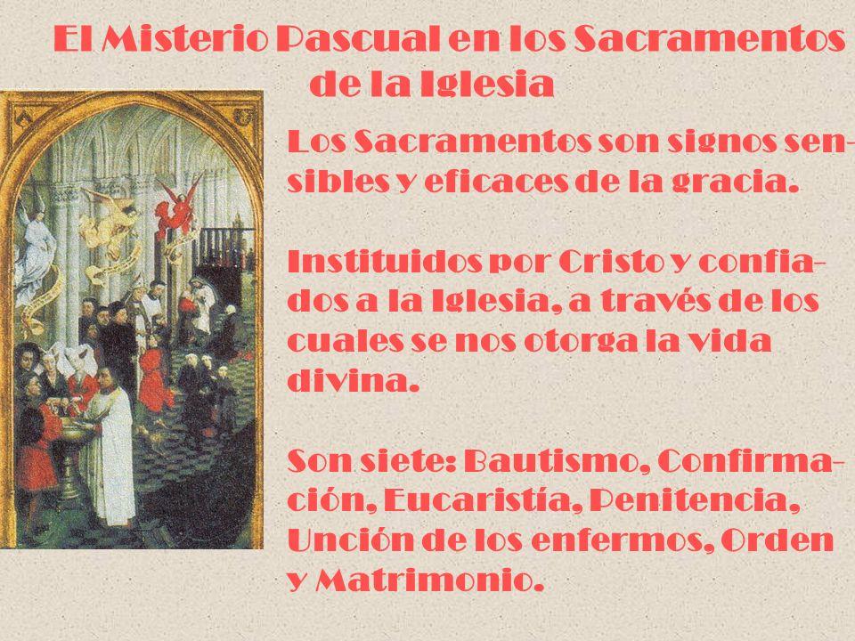 El Misterio Pascual en los Sacramentos de la Iglesia Los Sacramentos son signos sen- sibles y eficaces de la gracia. Instituidos por Cristo y confia-