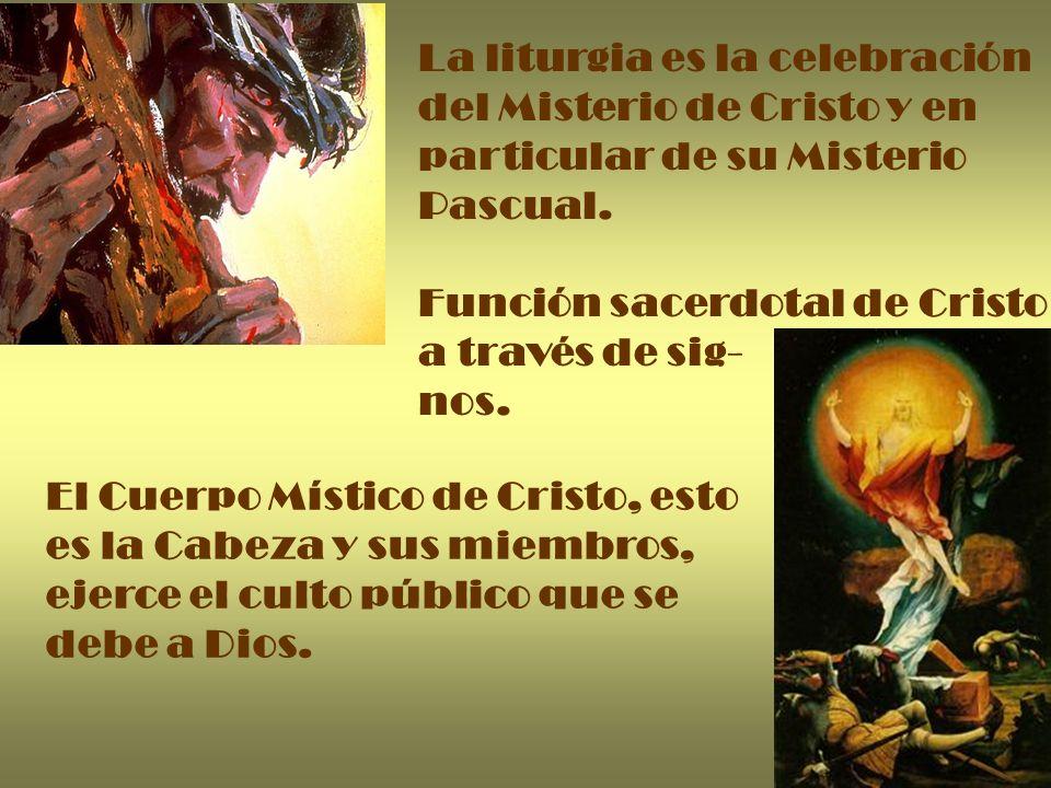 La liturgia es la celebración del Misterio de Cristo y en particular de su Misterio Pascual. Función sacerdotal de Cristo a través de sig- nos. El Cue