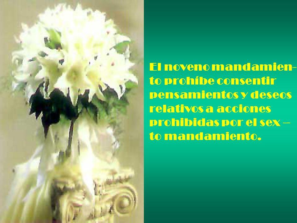 El noveno mandamien- to prohíbe consentir pensamientos y deseos relativos a acciones prohibidas por el sex – to mandamiento.