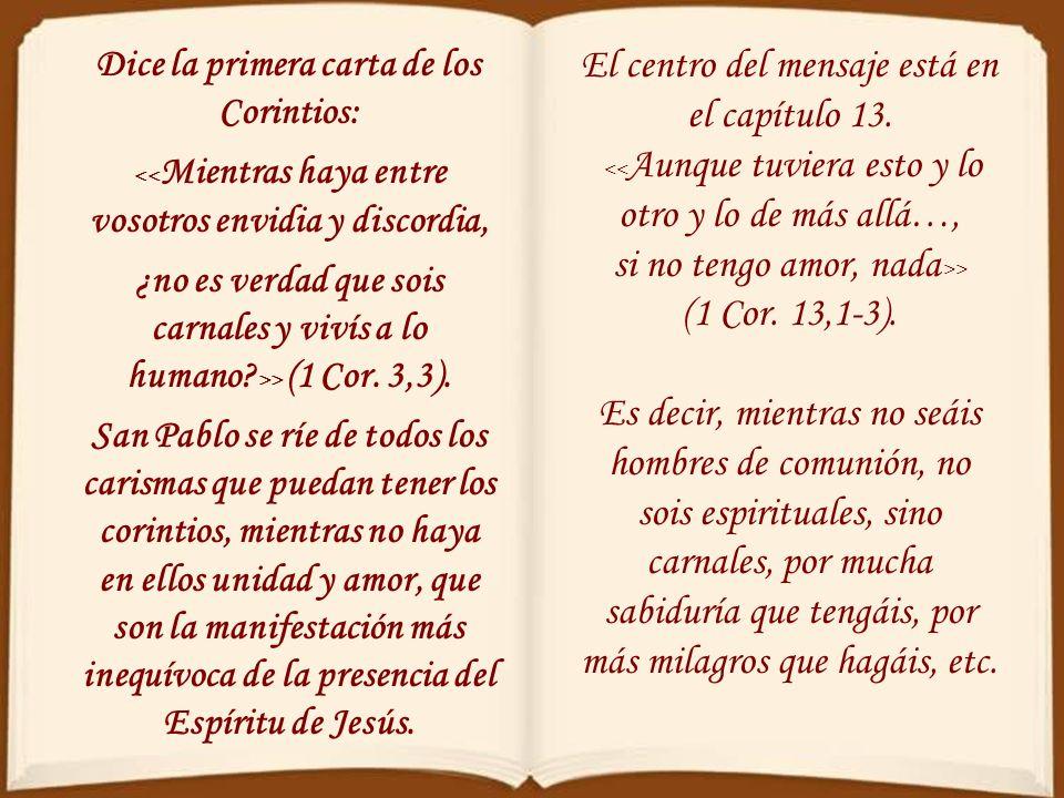 San Agustín dice que el amor entre los cristianos es << sonido dulce y suave voz, trompeta que convoca en todas partes del mundo, la piedra imán que a