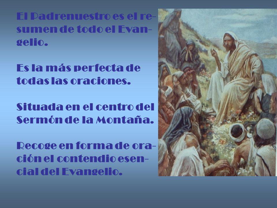 Al Padrenuestro se le llama Oración Domi- nical.Esto es, la Oración del Señor.
