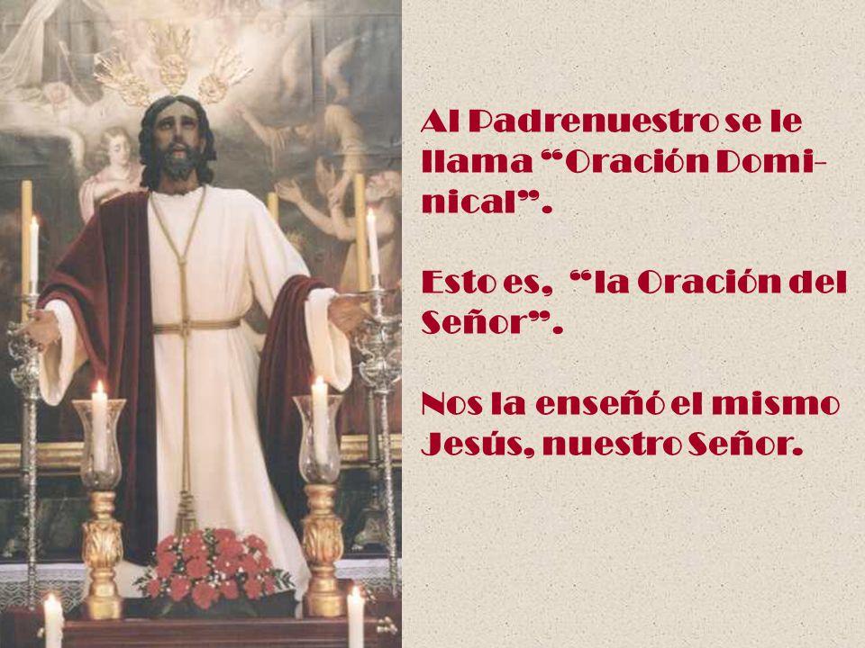 El Padrenuestro es la oración por excelen- cia de la Iglesia.