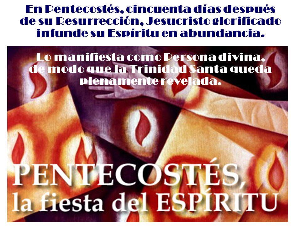 En Pentecostés, cincuenta días después de su Resurrección, Jesucristo glorificado infunde su Espíritu en abundancia. Lo manifiesta como Persona divina