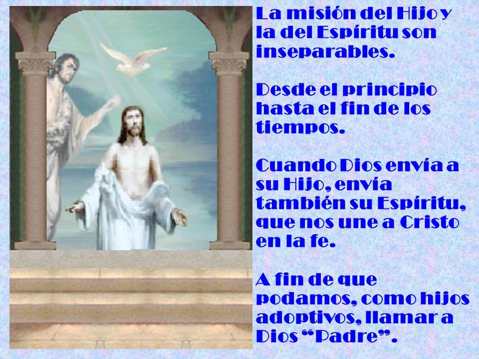 La misión del Hijo y la del Espíritu son inseparables. Desde el principio hasta el fin de los tiempos. Cuando Dios envía a su Hijo, envía también su E