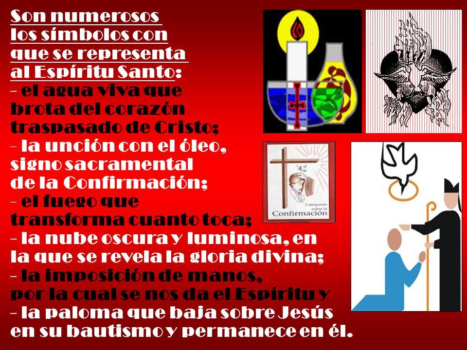 Son numerosos los símbolos con que se representa al Espíritu Santo: - el agua viva que brota del corazón traspasado de Cristo; - la unción con el óleo
