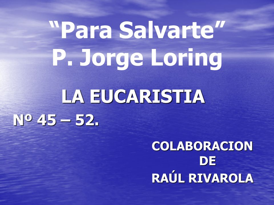 Para Salvarte P. Jorge Loring LA EUCARISTIA Nº 45 – 52. COLABORACION DE RAÚL RIVAROLA