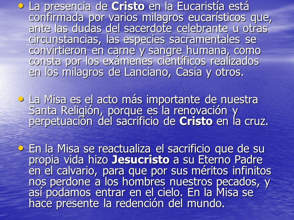 La presencia de Cristo en la Eucaristía está confirmada por varios milagros eucarísticos que, ante las dudas del sacerdote celebrante u otras circunst