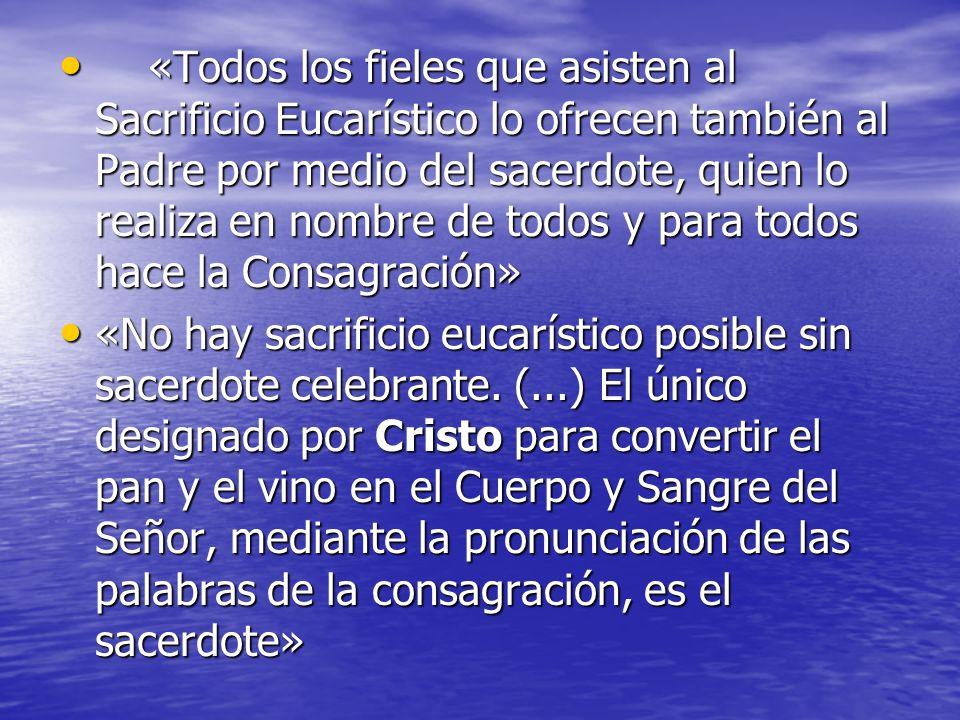 «Todos los fieles que asisten al Sacrificio Eucarístico lo ofrecen también al Padre por medio del sacerdote, quien lo realiza en nombre de todos y par