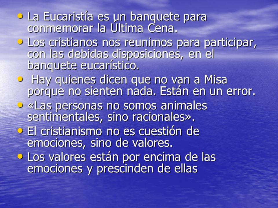 La Eucaristía es un banquete para conmemorar la Última Cena. La Eucaristía es un banquete para conmemorar la Última Cena. Los cristianos nos reunimos