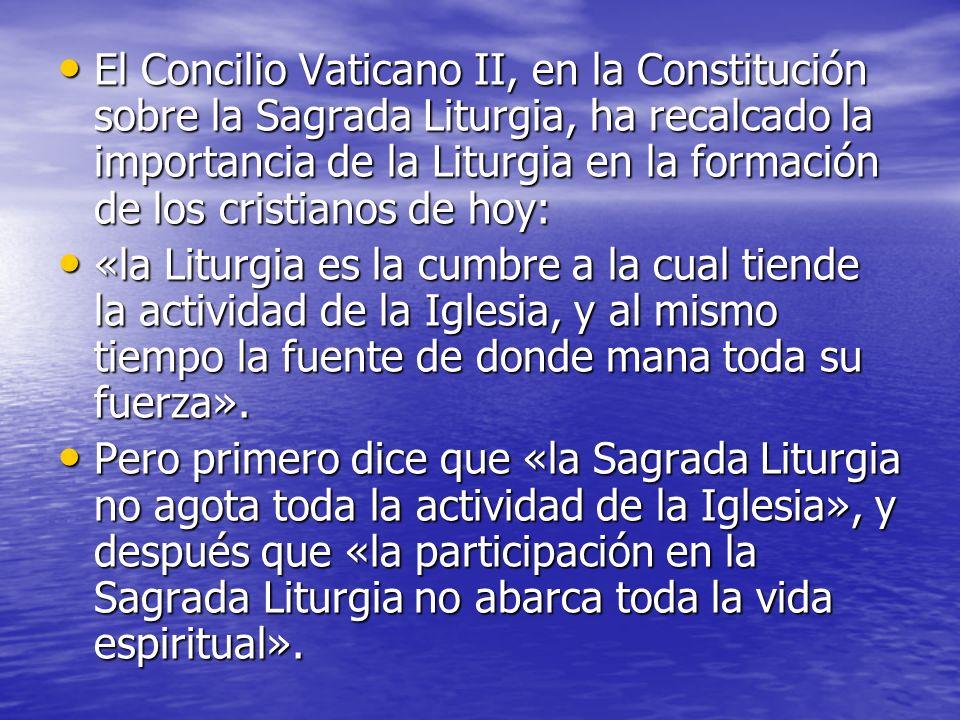 El Concilio Vaticano II, en la Constitución sobre la Sagrada Liturgia, ha recalcado la importancia de la Liturgia en la formación de los cristianos de