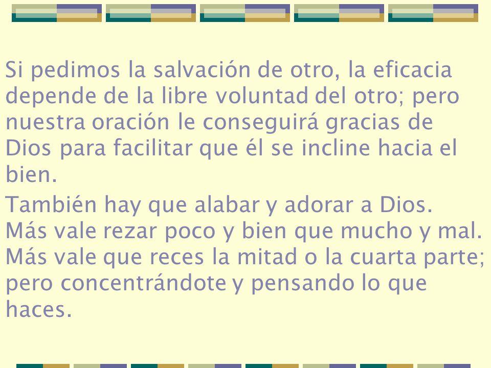 Si pedimos la salvación de otro, la eficacia depende de la libre voluntad del otro; pero nuestra oración le conseguirá gracias de Dios para facilitar