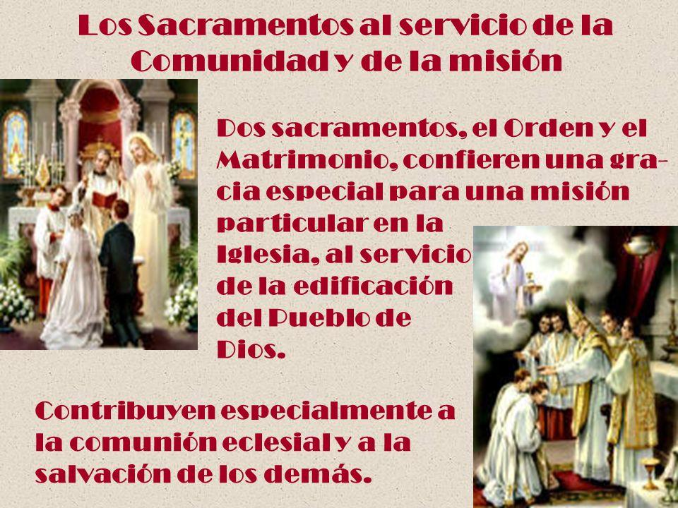 Los Sacramentos al servicio de la Comunidad y de la misión Dos sacramentos, el Orden y el Matrimonio, confieren una gra- cia especial para una misión