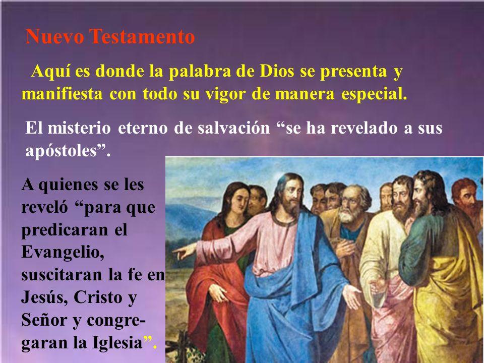Nuevo Testamento Aquí es donde la palabra de Dios se presenta y manifiesta con todo su vigor de manera especial. El misterio eterno de salvación se ha