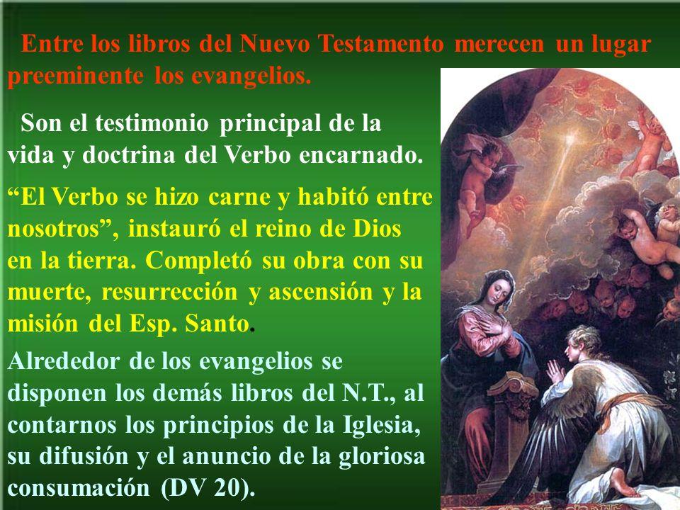 Entre los libros del Nuevo Testamento merecen un lugar preeminente los evangelios. Son el testimonio principal de la vida y doctrina del Verbo encarna