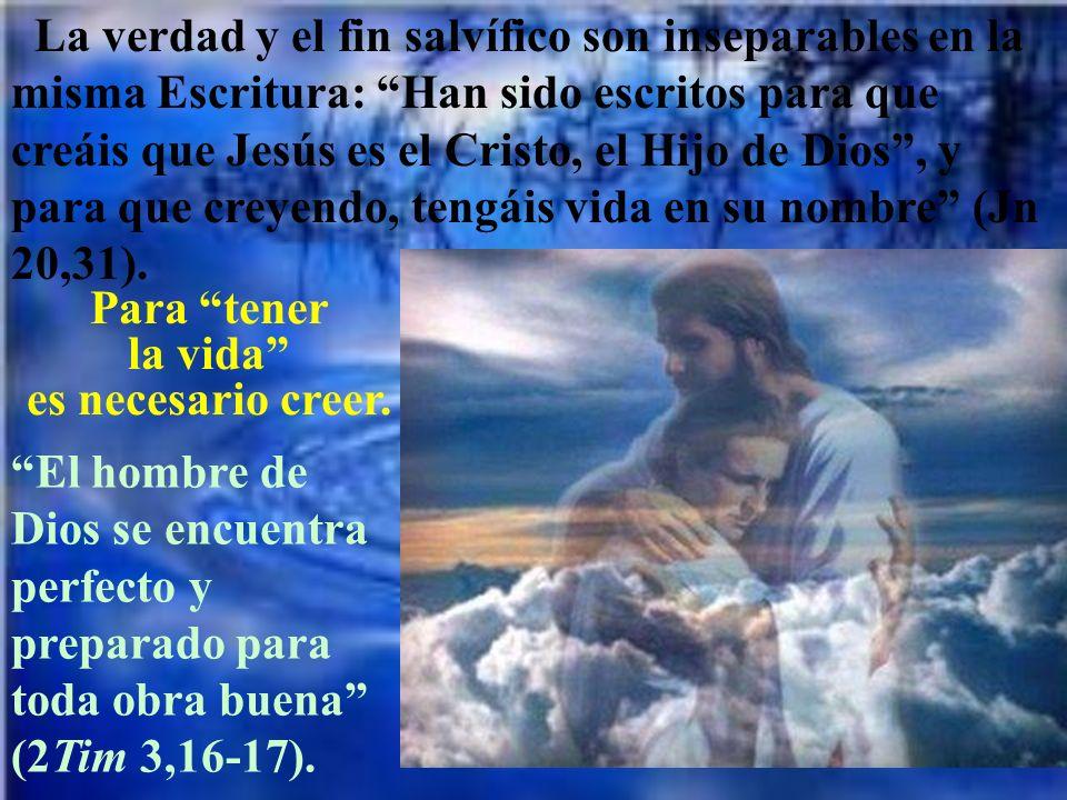 La verdad y el fin salvífico son inseparables en la misma Escritura: Han sido escritos para que creáis que Jesús es el Cristo, el Hijo de Dios, y para