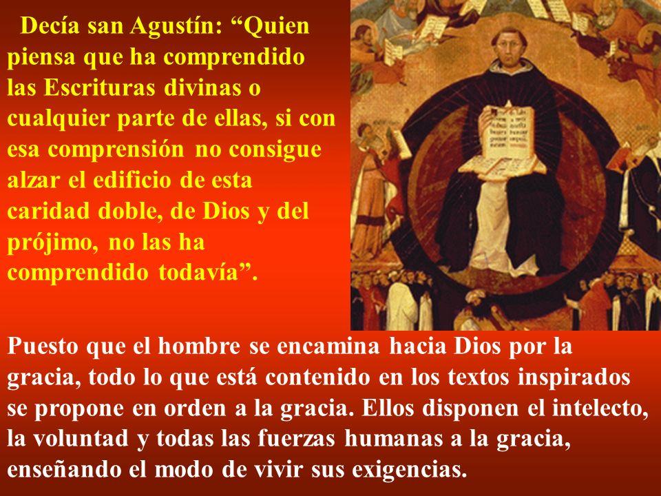 Decía san Agustín: Quien piensa que ha comprendido las Escrituras divinas o cualquier parte de ellas, si con esa comprensión no consigue alzar el edif